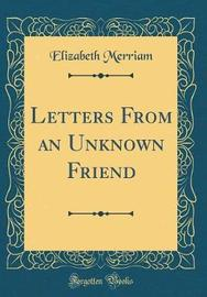 Letters from an Unknown Friend (Classic Reprint) by Elizabeth Merriam image