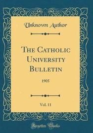 The Catholic University Bulletin, Vol. 11 by Unknown Author image