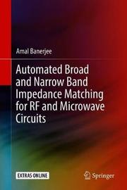Automated Broad and Narrow Band Impedance Matching for RF and Microwave Circuits by Amal Banerjee image