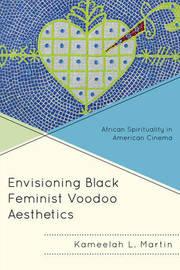 Envisioning Black Feminist Voodoo Aesthetics by Kameelah L Martin