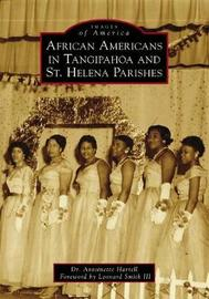 African Americans in Tangipahoa & St. Helena Parishes by Antoinette Harrell