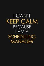 I Can't Keep Calm Because I Am A Scheduling Manager by Blue Stone Publishers image