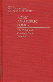 Aging and Public Policy by William P. Browne