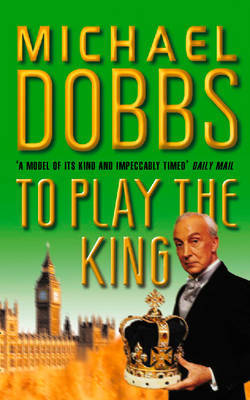 To Play the King by Michael Dobbs image