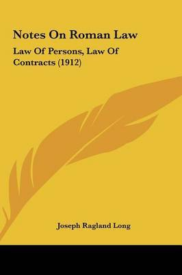 Notes on Roman Law: Law of Persons, Law of Contracts (1912) by Joseph Ragland Long image