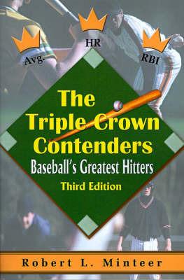 The Triple Crown Contenders: Baseball's Greatest Hitters by Robert L. Minteer