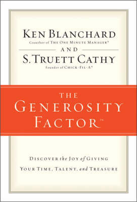 The Generosity Factor: Discover the Joy of Giving Your Time, Talent, and Treasure by Ken Blanchard, Jr.