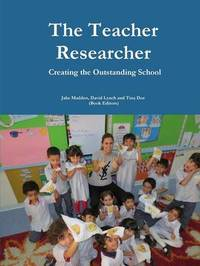 Teacher Researchers: Creating the Outstanding School by Jake Madden