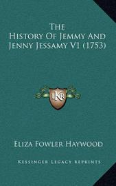 The History of Jemmy and Jenny Jessamy V1 (1753) by Eliza Fowler Haywood