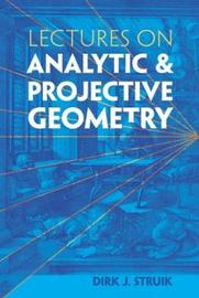 Lectures on Analytic and Projective Geometry by Dirk J. Struik