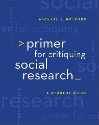 Primer for Critiquing Social Research by Michael Holosko