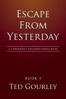 Escape from Yesterday by Ted Gourley image