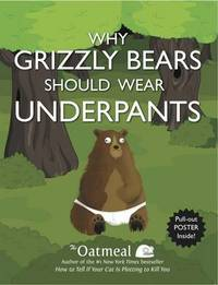 Why Grizzly Bears Should Wear Underpants by The Oatmeal