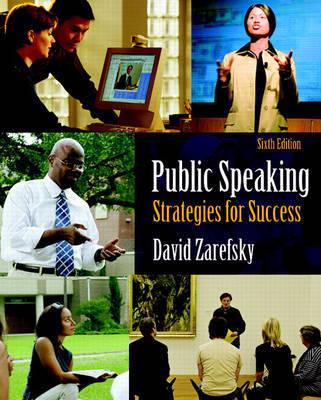 Public Speaking: Strategies for Success by David Zarefsky (Northwestern University Northwestern University, Illinois Northwestern University, Illinois Northwestern University Northwestern Unive