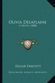 Olivia Delaplaine: A Novel (1888) by Edgar Fawcett