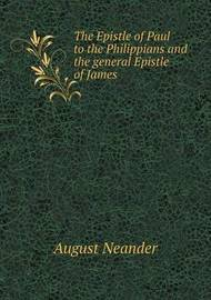 The Epistle of Paul to the Philippians and the General Epistle of James by August Neander