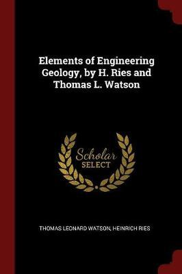 Elements of Engineering Geology, by H. Ries and Thomas L. Watson by Thomas Leonard Watson image