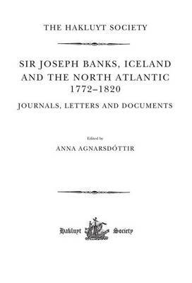 Joseph Banks, Iceland and the North Atlantic 1772-1820 / Journals, Letters and Documents