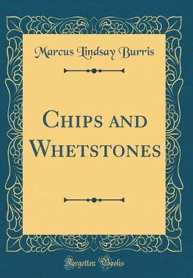 Chips and Whetstones (Classic Reprint) by Marcus Lindsay Burris image