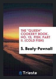 The Queen Cookery Book. No. 13; Fish. Part II. (Cold Fish) by S Beaty-Pownall