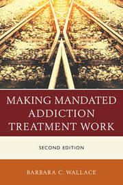 Making Mandated Addiction Treatment Work by Barbara C. Wallace