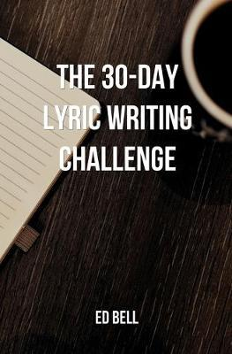 The 30-Day Lyric Writing Challenge by Ed Bell