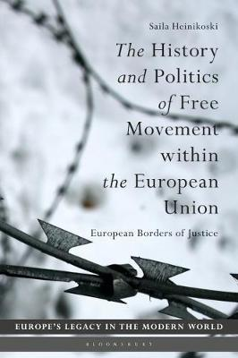 The History and Politics of Free Movement within the European Union by Saila Heinikoski