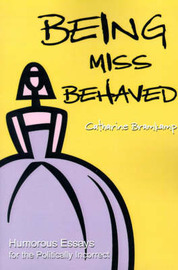 Being Miss Behaved: Humorous Essays for the Politically Incorrect by Catharine Bramkamp image
