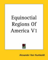 Equinoctial Regions Of America V1 by Alexander Von Humboldt