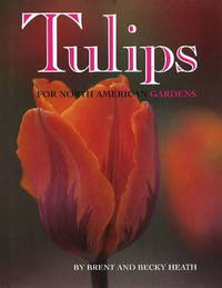 Tulips: For North American Gardens by Brent Heath