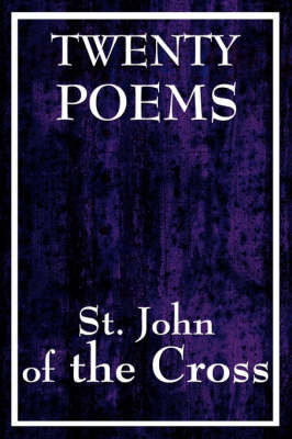 Twenty Poems by St. John of the Cross by John Of the Cross St John of the Cross
