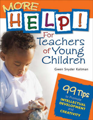 More Help! For Teachers of Young Children by Gwendolyn S. Kaltman