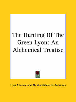The Hunting of the Green Lyon: An Alchemical Treatise by Abrahamjablonski Andrewes
