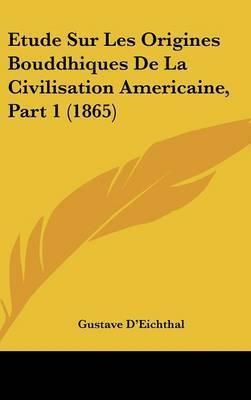 Etude Sur Les Origines Bouddhiques de La Civilisation Americaine, Part 1 (1865) by Gustave D'Eichthal