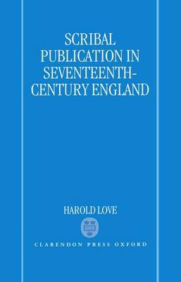 Scribal Publication in Seventeenth-Century England by Harold Love