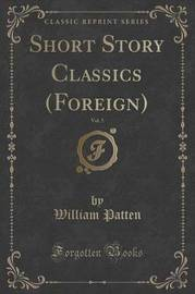 Short Story Classics (Foreign), Vol. 5 (Classic Reprint) by William Patten