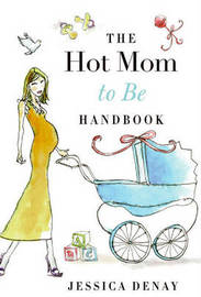 The Hot Mom to Be Handbook by Jessica Denay image