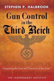 Gun Control in the Third Reich by Stephen P Halbrook