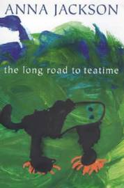 Long Road to Teatime by Anna Jackson