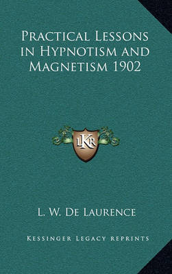 Practical Lessons in Hypnotism and Magnetism 1902 | L W De Laurence