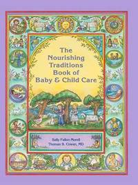 The Nourishing Traditions Book of Baby & Child Care by Sally Fallon Morell
