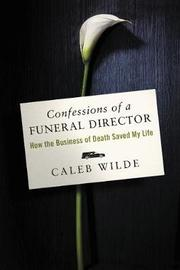 Confessions of a Funeral Director by Caleb Wilde