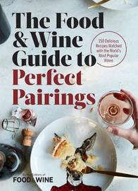 The Food & Wine Guide to Perfect Pairings by Food & Wine