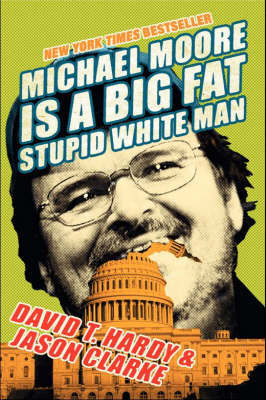 Michael Moore Is A Big Fat Stupid White Man by Jason Clarke image
