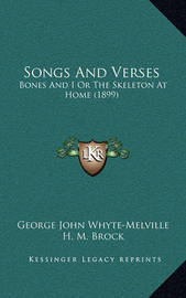 Songs and Verses: Bones and I or the Skeleton at Home (1899) by G.J. Whyte Melville