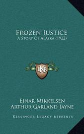 Frozen Justice: A Story of Alaska (1922) by Ejnar Mikkelsen