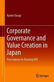 Corporate Governance and Value Creation in Japan by Ryohei Yanagi