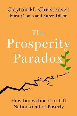 The Prosperity Paradox by Clayton M Christensen