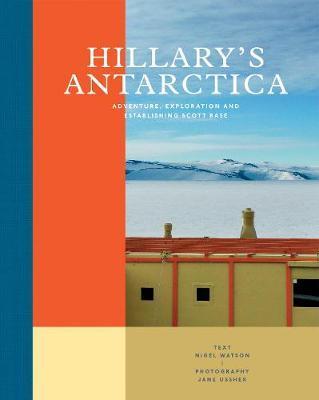 Hillary's Antarctica by Nigel Watson