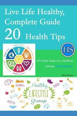 Live Life Healthy, Complete Guide 20 Health Tips by Smit Chacha